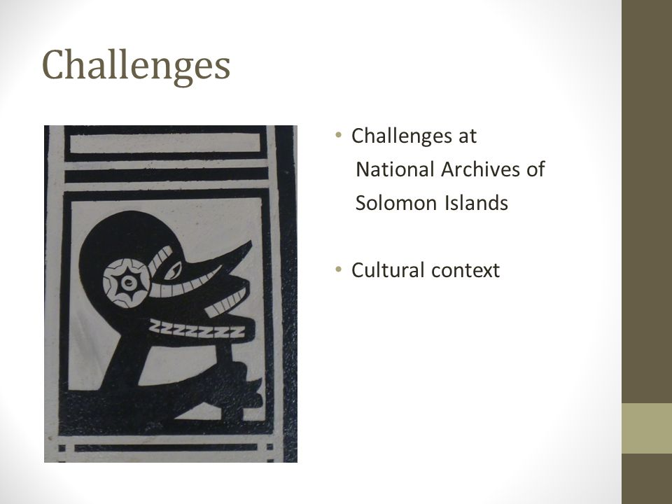Challenges Challenges at National Archives of Solomon Islands Cultural context