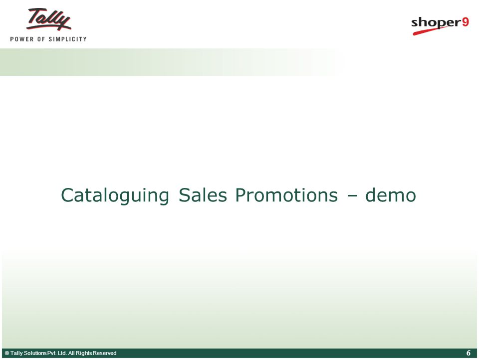 © Tally Solutions Pvt. Ltd. All Rights Reserved 6 Cataloguing Sales Promotions – demo