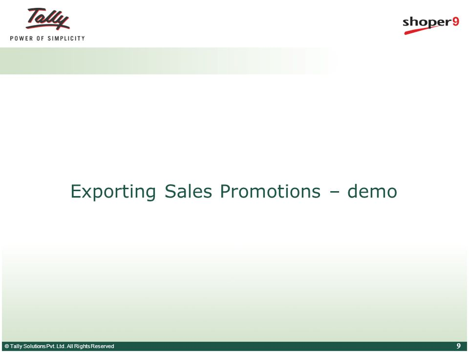 © Tally Solutions Pvt. Ltd. All Rights Reserved 9 Exporting Sales Promotions – demo