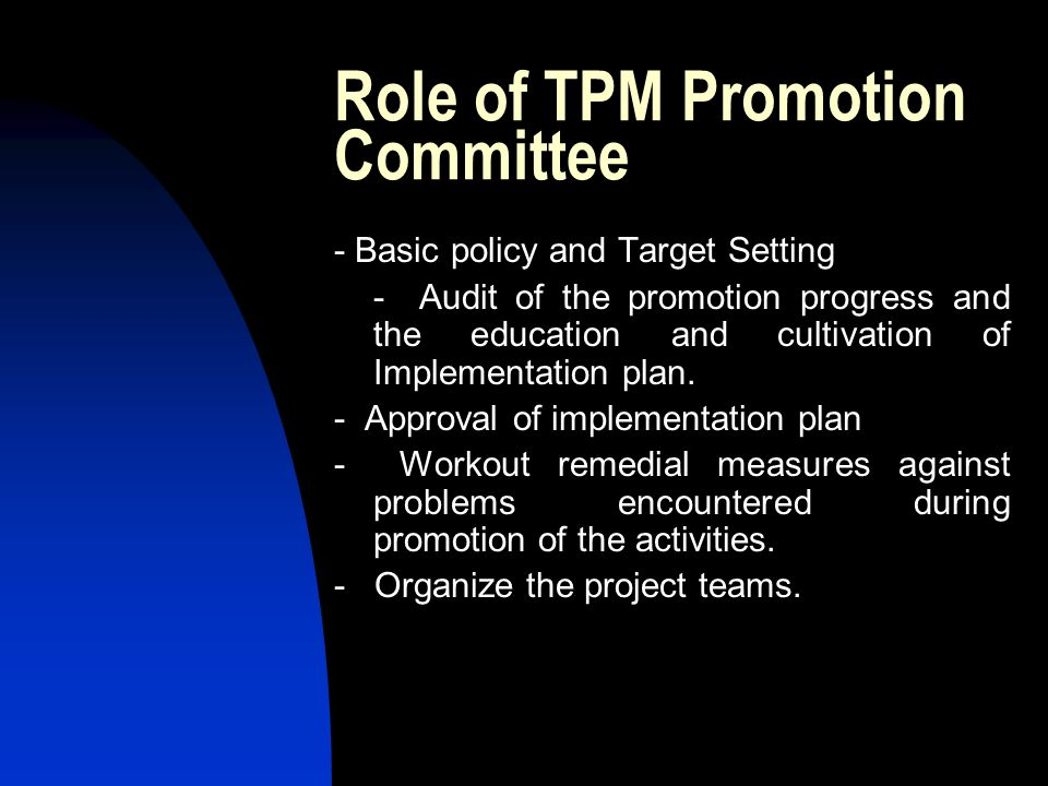 Role of TPM Promotion Committee - Basic policy and Target Setting - Audit of the promotion progress and the education and cultivation of Implementatio