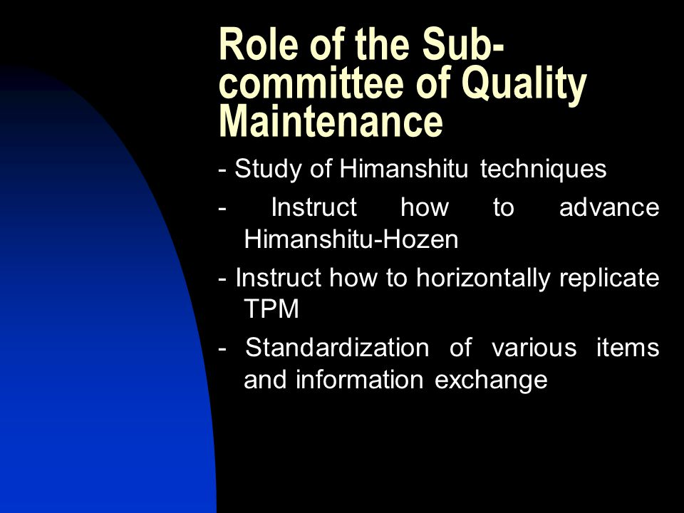 Role of the Sub- committee of Quality Maintenance - Study of Himanshitu techniques - Instruct how to advance Himanshitu-Hozen - Instruct how to horizo
