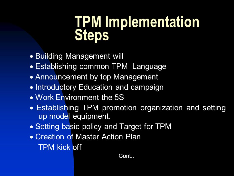 TPM Implementation Steps Building Management will Establishing common TPM Language Announcement by top Management Introductory Education and campaign