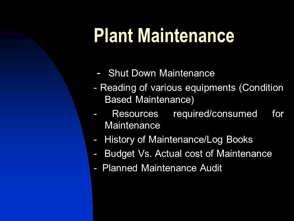 Plant Maintenance - Shut Down Maintenance - Reading of various equipments (Condition Based Maintenance) - Resources required/consumed for Maintenance