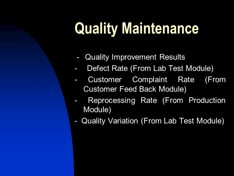 Quality Maintenance - Quality Improvement Results - Defect Rate (From Lab Test Module) - Customer Complaint Rate (From Customer Feed Back Module) - Re