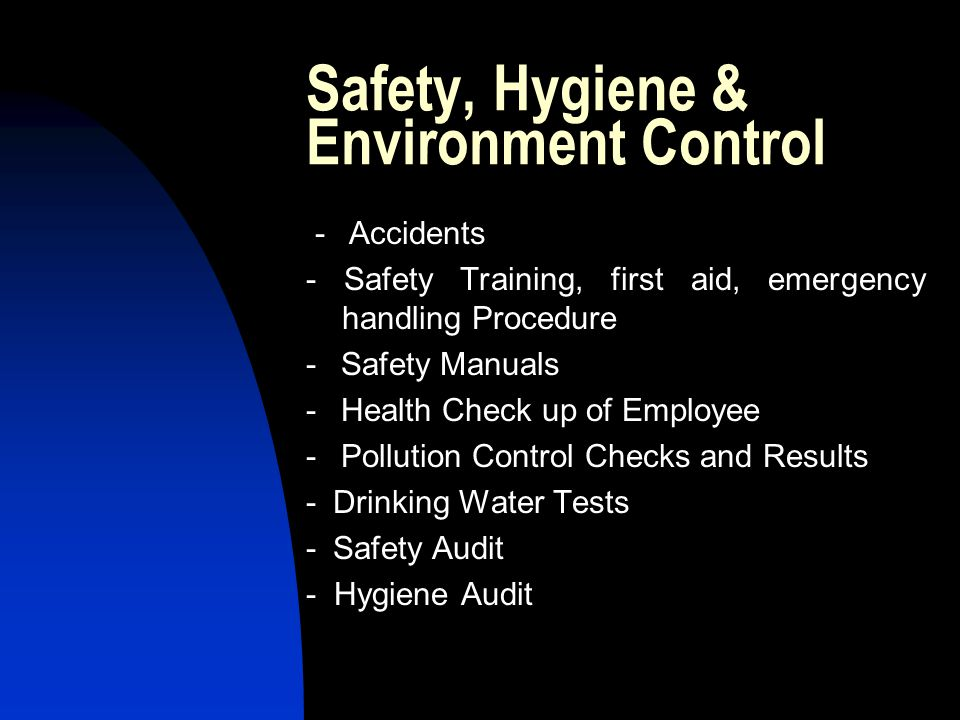 Safety, Hygiene & Environment Control - Accidents - Safety Training, first aid, emergency handling Procedure - Safety Manuals - Health Check up of Emp