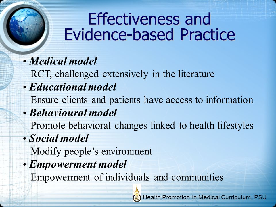 Effectiveness and Evidence-based Practice Medical model RCT, challenged extensively in the literature Educational model Ensure clients and patients ha