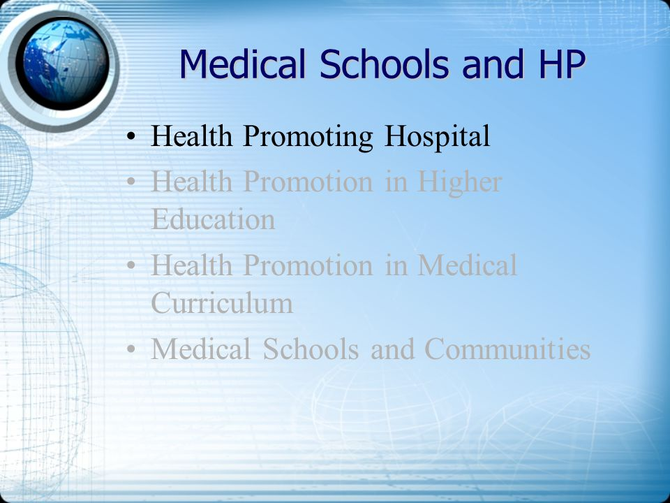 Medical Schools and HP Health Promoting Hospital Health Promotion in Higher Education Health Promotion in Medical Curriculum Medical Schools and Commu