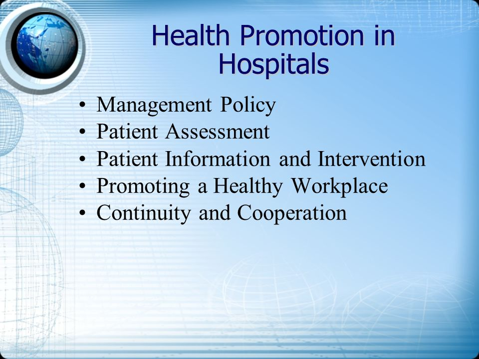 Health Promotion in Hospitals Management Policy Patient Assessment Patient Information and Intervention Promoting a Healthy Workplace Continuity and C