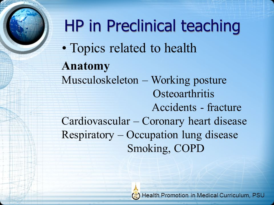 HP in Preclinical teaching Topics related to health Health Promotion in Medical Curriculum, PSU Anatomy Musculoskeleton – Working posture Osteoarthrit