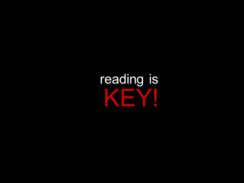 reading is KEY!