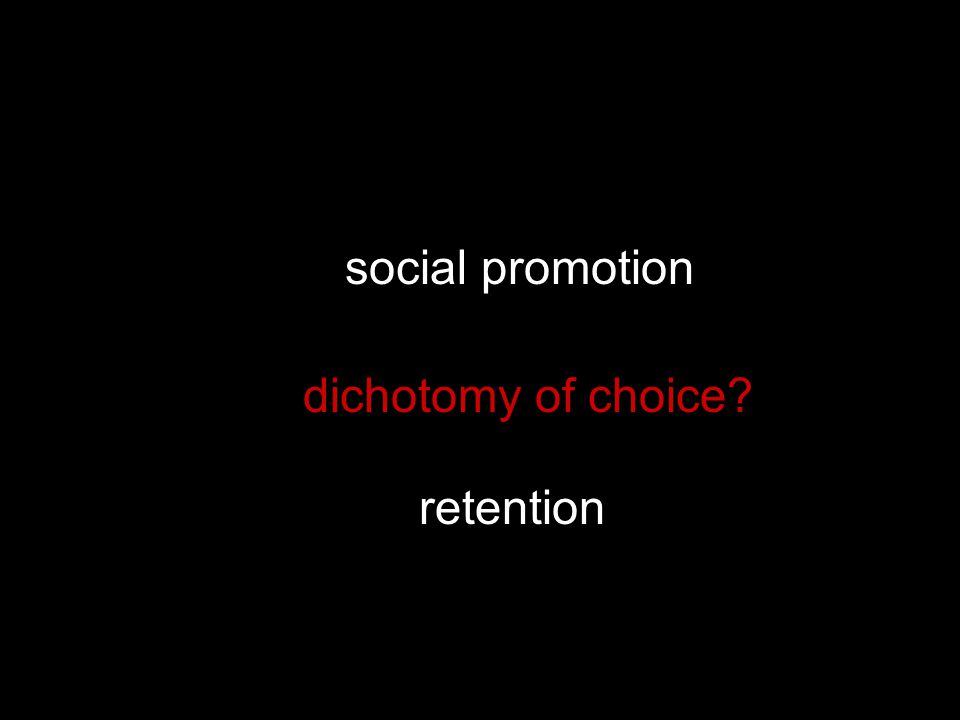 social promotion retention dichotomy of choice