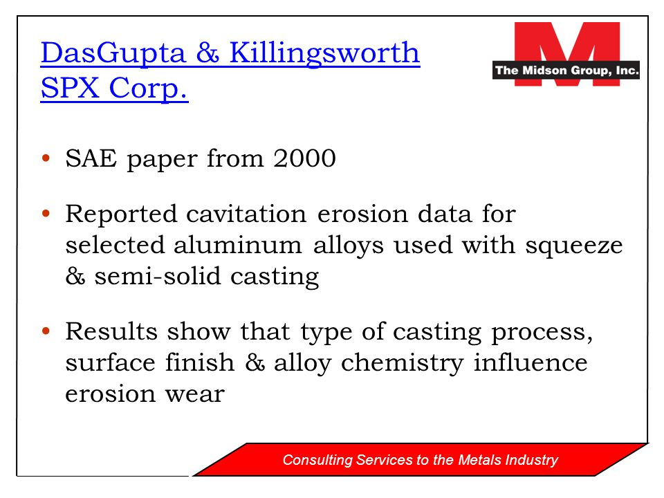 Consulting Services to the Metals Industry SAE paper from 2000 Reported cavitation erosion data for selected aluminum alloys used with squeeze & semi-