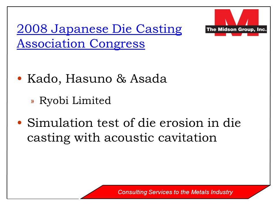 Consulting Services to the Metals Industry Kado, Hasuno & Asada »Ryobi Limited Simulation test of die erosion in die casting with acoustic cavitation