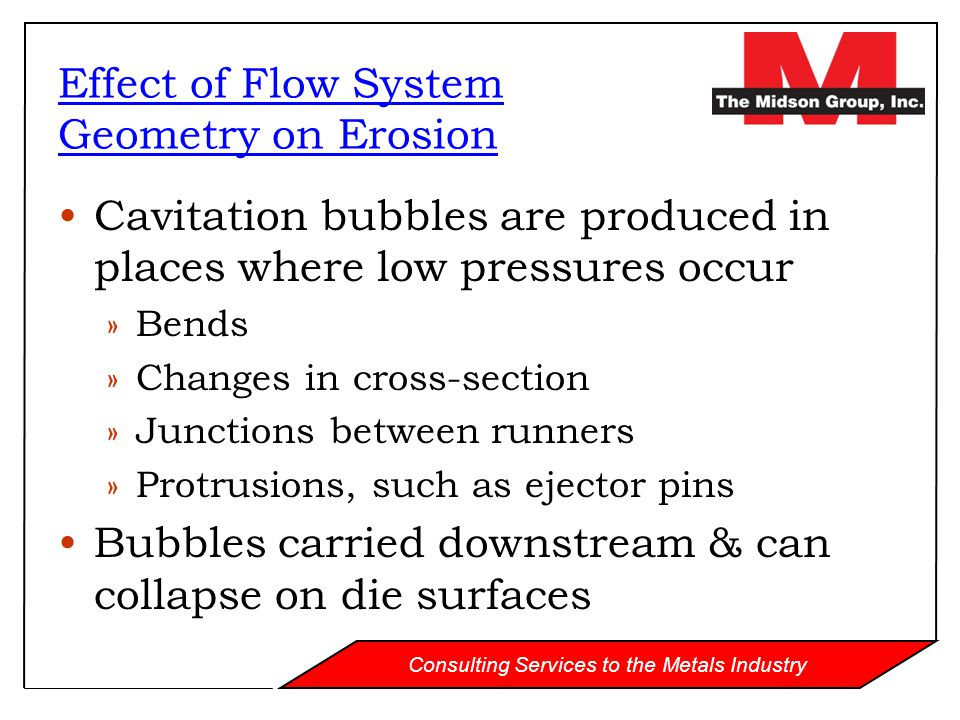 Consulting Services to the Metals Industry Cavitation bubbles are produced in places where low pressures occur »Bends »Changes in cross-section »Junct
