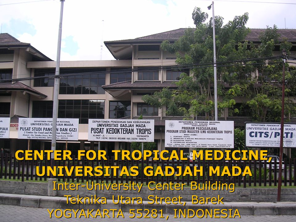 CENTER FOR TROPICAL MEDICINE, UNIVERSITAS GADJAH MADA Inter-University Center Building Teknika Utara Street, Barek YOGYAKARTA 55281, INDONESIA 39