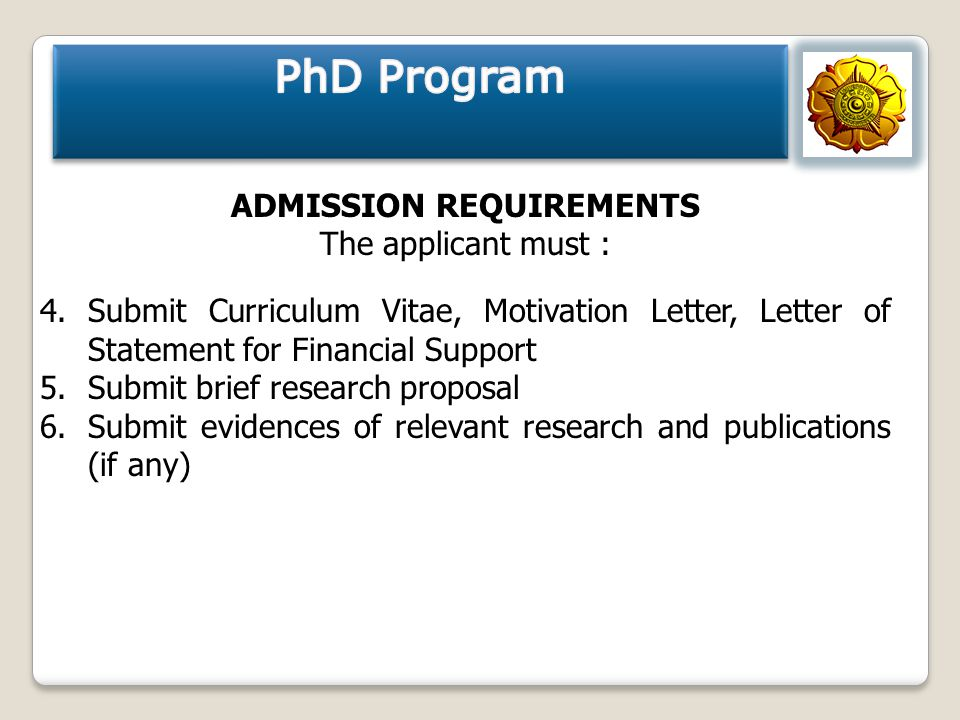 ADMISSION REQUIREMENTS The applicant must : 4.Submit Curriculum Vitae, Motivation Letter, Letter of Statement for Financial Support 5.Submit brief res
