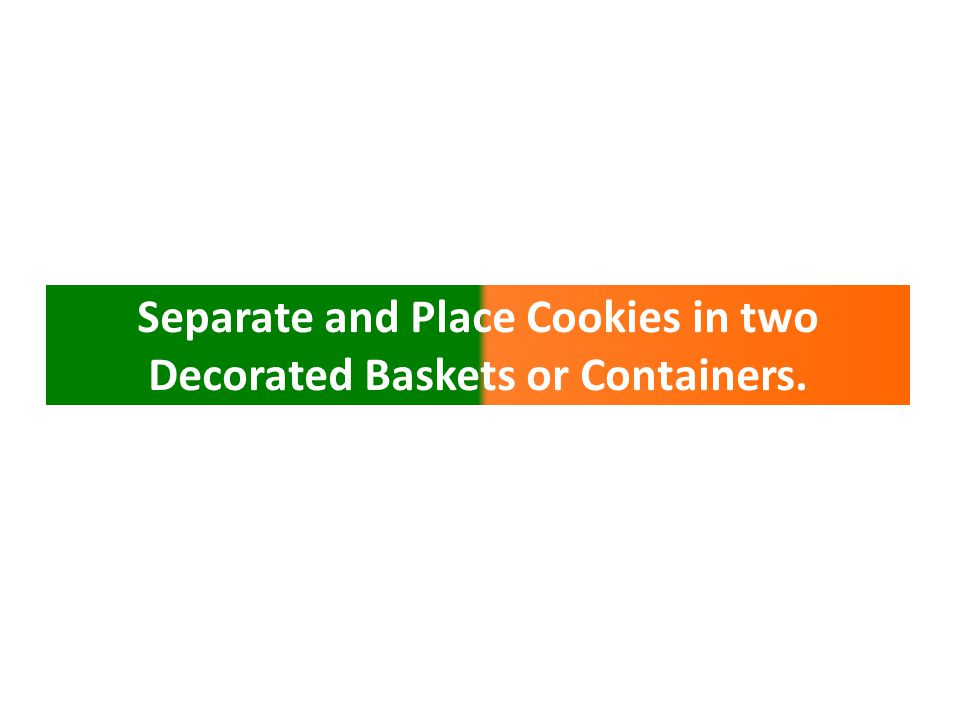Separate and Place Cookies in two Decorated Baskets or Containers.