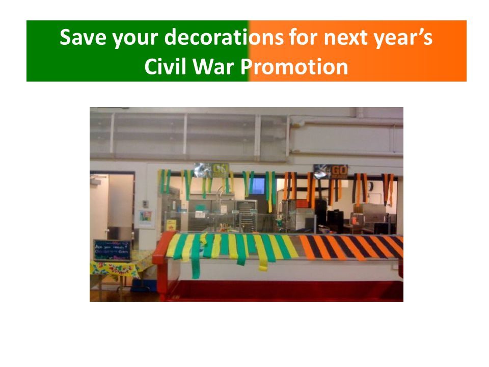 Save your decorations for next years Civil War Promotion