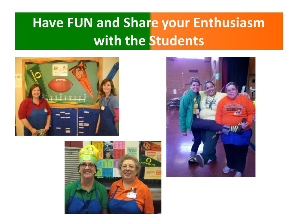 Have FUN and Share your Enthusiasm with the Students