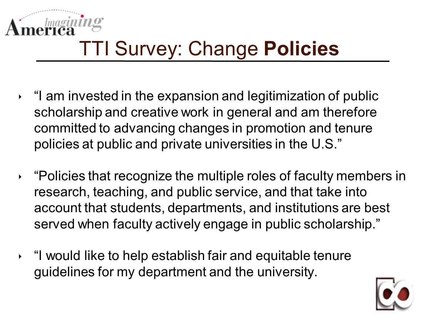 TTI Survey: Change Policies I am invested in the expansion and legitimization of public scholarship and creative work in general and am therefore comm