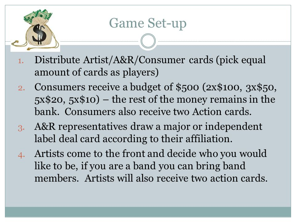Game Set-up 1. Distribute Artist/A&R/Consumer cards (pick equal amount of cards as players) 2.