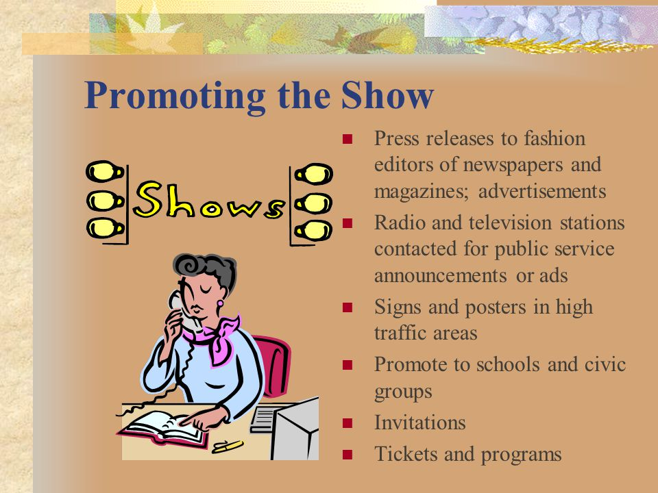 Promoting the Show Press releases to fashion editors of newspapers and magazines; advertisements Radio and television stations contacted for public se
