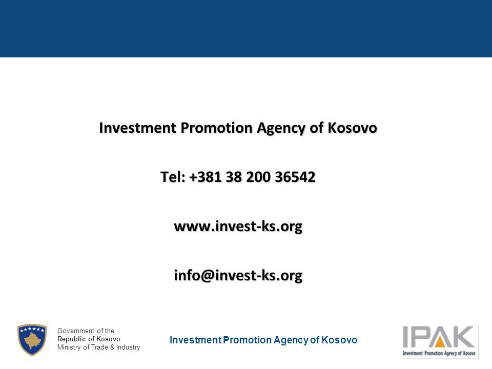 Investment Promotion Agency of Kosovo Government of the Republic of Kosovo Ministry of Trade & Industry Investment Promotion Agency of Kosovo Tel: +381 38 200 36542 www.invest-ks.orginfo@invest-ks.org