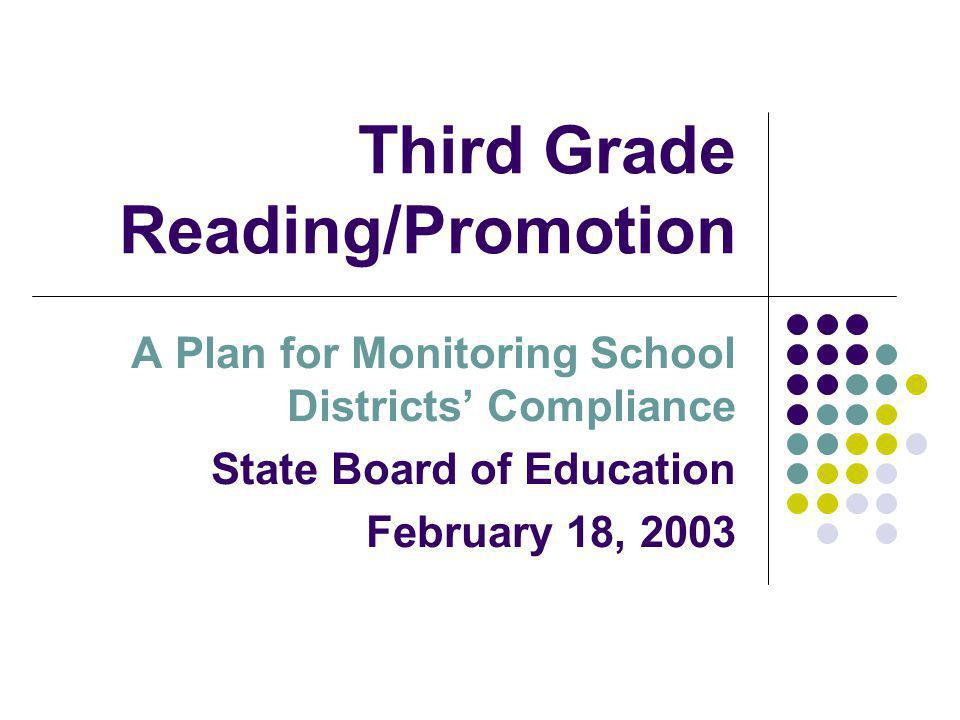 Third Grade Reading/Promotion A Plan for Monitoring School Districts Compliance State Board of Education February 18, 2003