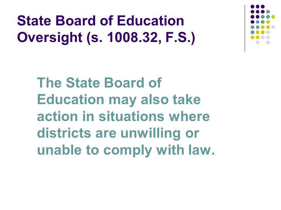 State Board of Education Oversight (s. 1008.32, F.S.) The State Board of Education may also take action in situations where districts are unwilling or