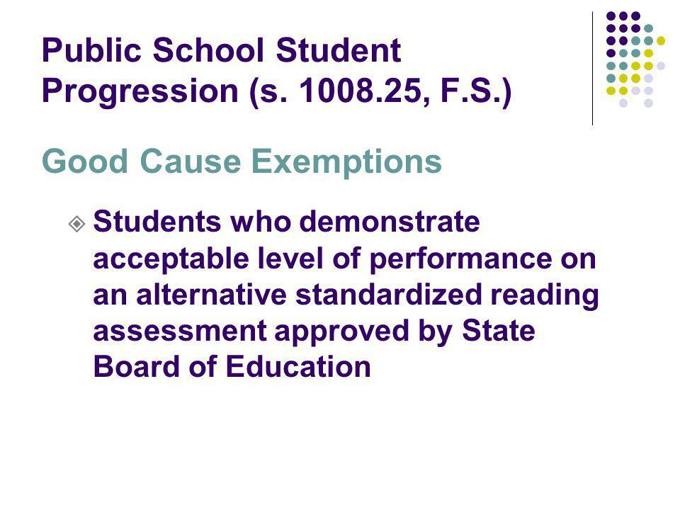 Public School Student Progression (s. 1008.25, F.S.) Good Cause Exemptions Students who demonstrate acceptable level of performance on an alternative