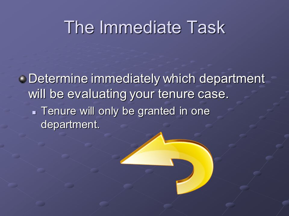 The Immediate Task Determine immediately which department will be evaluating your tenure case. Tenure will only be granted in one department. Tenure w