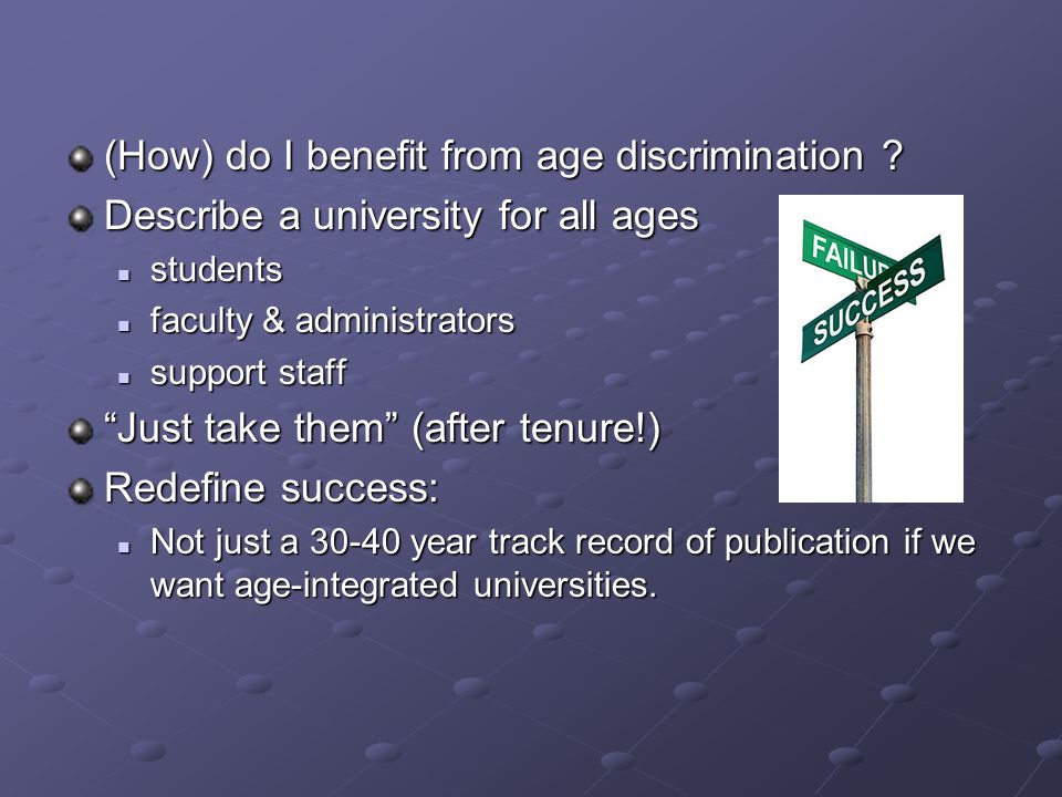 (How) do I benefit from age discrimination ? Describe a university for all ages students students faculty & administrators faculty & administrators su