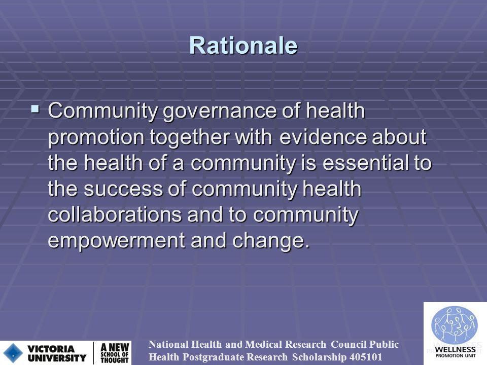 Rationale Community governance of health promotion together with evidence about the health of a community is essential to the success of community health collaborations and to community empowerment and change.