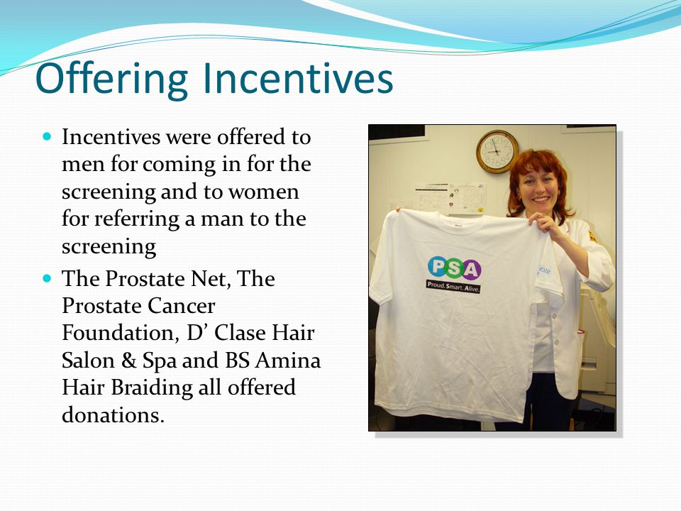 Offering Incentives Incentives were offered to men for coming in for the screening and to women for referring a man to the screening The Prostate Net,