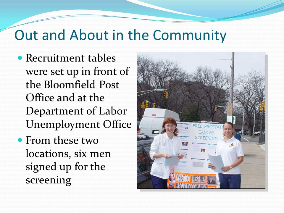 Out and About in the Community Recruitment tables were set up in front of the Bloomfield Post Office and at the Department of Labor Unemployment Offic