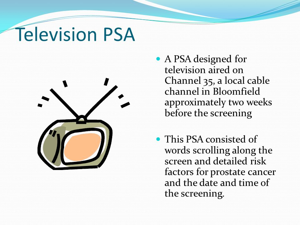 Television PSA A PSA designed for television aired on Channel 35, a local cable channel in Bloomfield approximately two weeks before the screening Thi