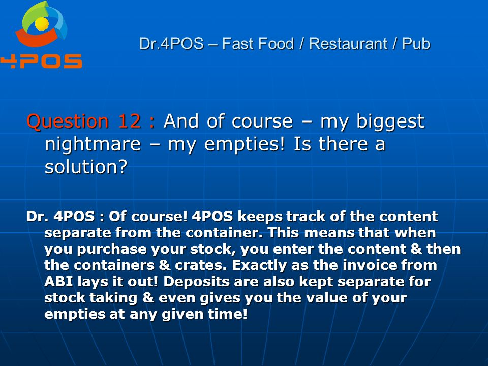 Dr.4POS – Fast Food / Restaurant / Pub Question 12 : And of course – my biggest nightmare – my empties! Is there a solution? Dr. 4POS : Of course! 4PO