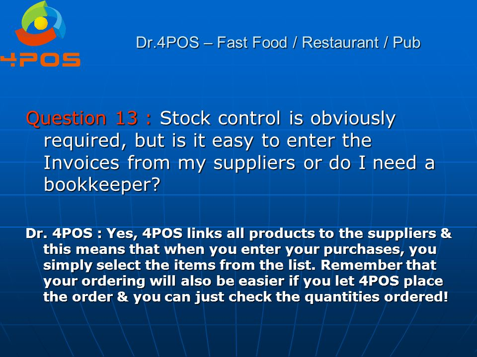 Dr.4POS – Fast Food / Restaurant / Pub Question 13 : Stock control is obviously required, but is it easy to enter the Invoices from my suppliers or do