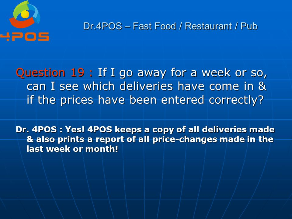 Dr.4POS – Fast Food / Restaurant / Pub Question 19 : If I go away for a week or so, can I see which deliveries have come in & if the prices have been