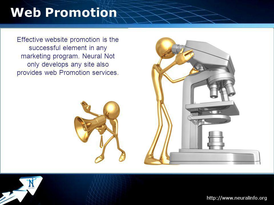 Page 7 Web Promotion http://www.neuralinfo.org Effective website promotion is the successful element in any marketing program.