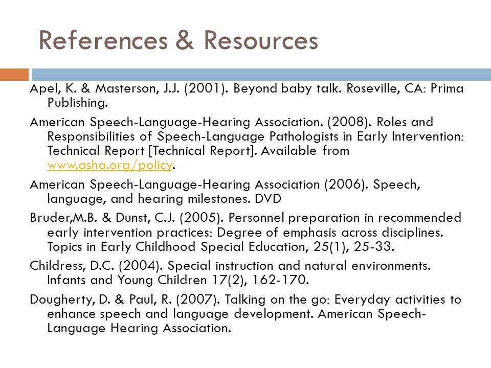 References & Resources Apel, K. & Masterson, J.J. (2001). Beyond baby talk. Roseville, CA: Prima Publishing. American Speech-Language-Hearing Associat