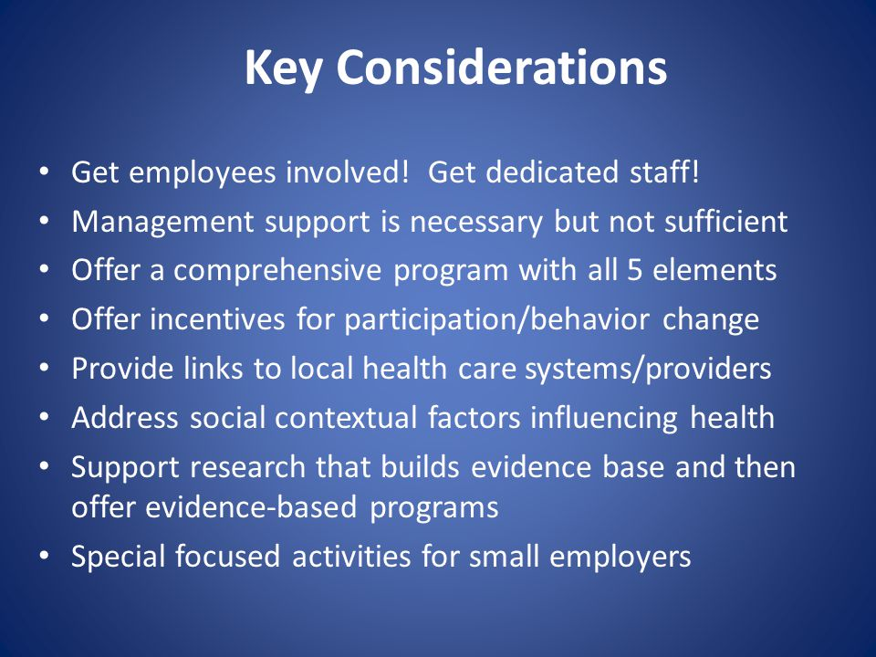 Key Considerations Get employees involved.Get dedicated staff.