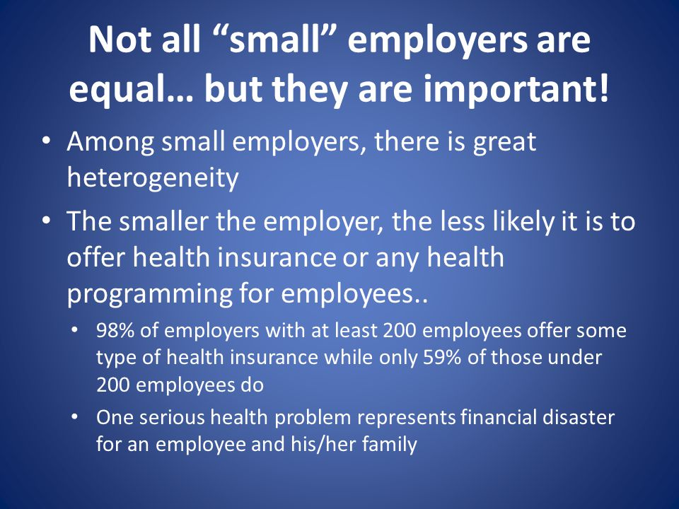 Not all small employers are equal… but they are important.