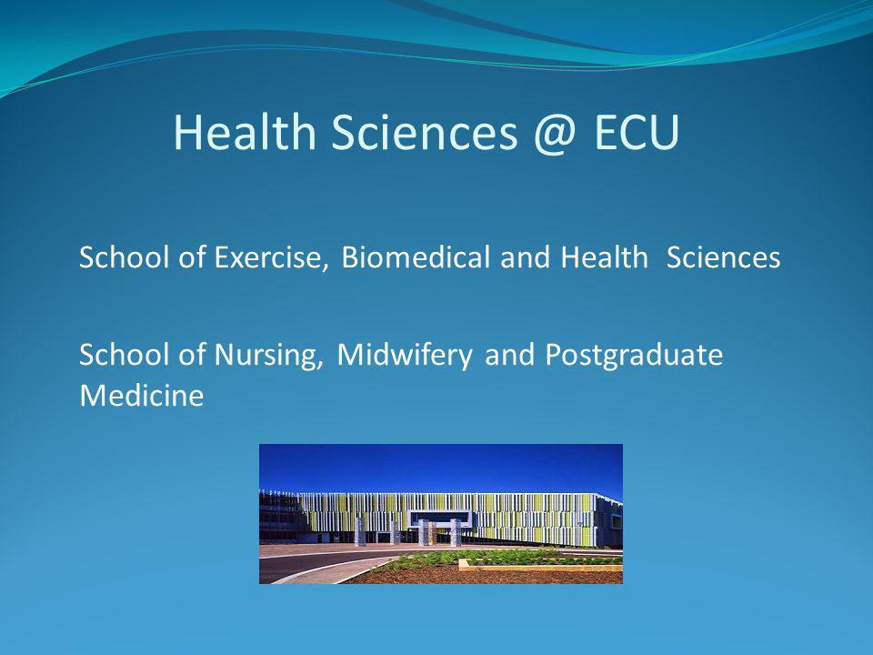 Health Sciences @ ECU School of Exercise, Biomedical and Health Sciences School of Nursing, Midwifery and Postgraduate Medicine