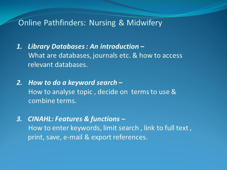 1.How to access and search Medline 2.How to access online books and journal articles 3.Ordering material not held by ECU Online Pathfinder: Postgraduate medicine