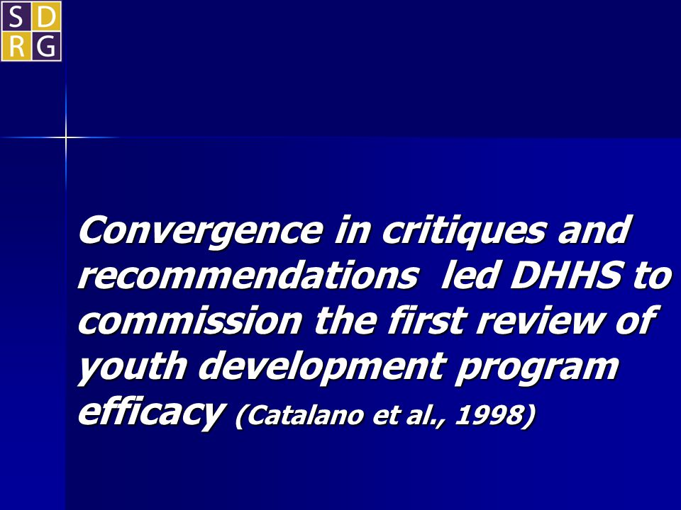 Convergence in critiques and recommendations led DHHS to commission the first review of youth development program efficacy (Catalano et al., 1998)