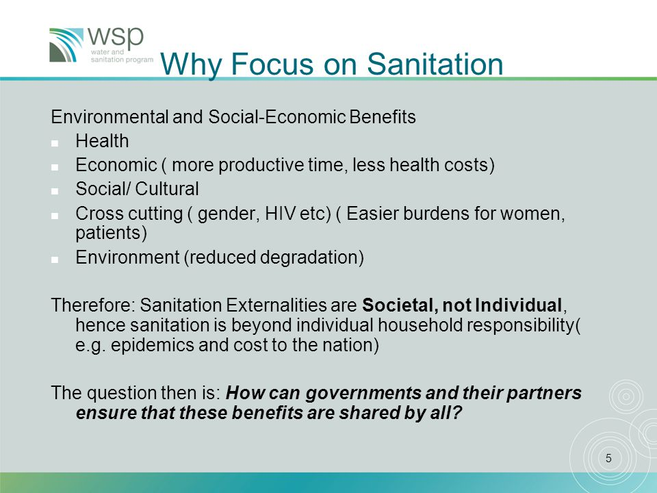 6 Rethinking Sanitation Services Provision: The key Principles of Sanitation Marketing n Take a Holistic approach –Five key elements of environmental sanitation n Recognize sanitation as both a household good as well as a public service –Sanitation must be demand driven with the public providing an enabling environment n Focus on behavior change –Hardware is not enough n Provide choice for households –One size does not fit all n Look for ways to leverage resources to help reduce financial burden on the public sector –Bring on board the public and private sector and households