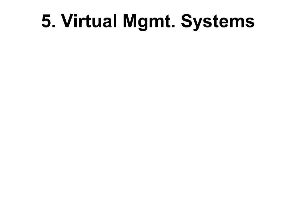 5. Virtual Mgmt. Systems