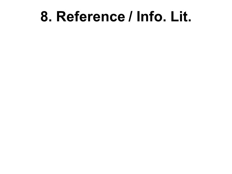 8. Reference / Info. Lit.