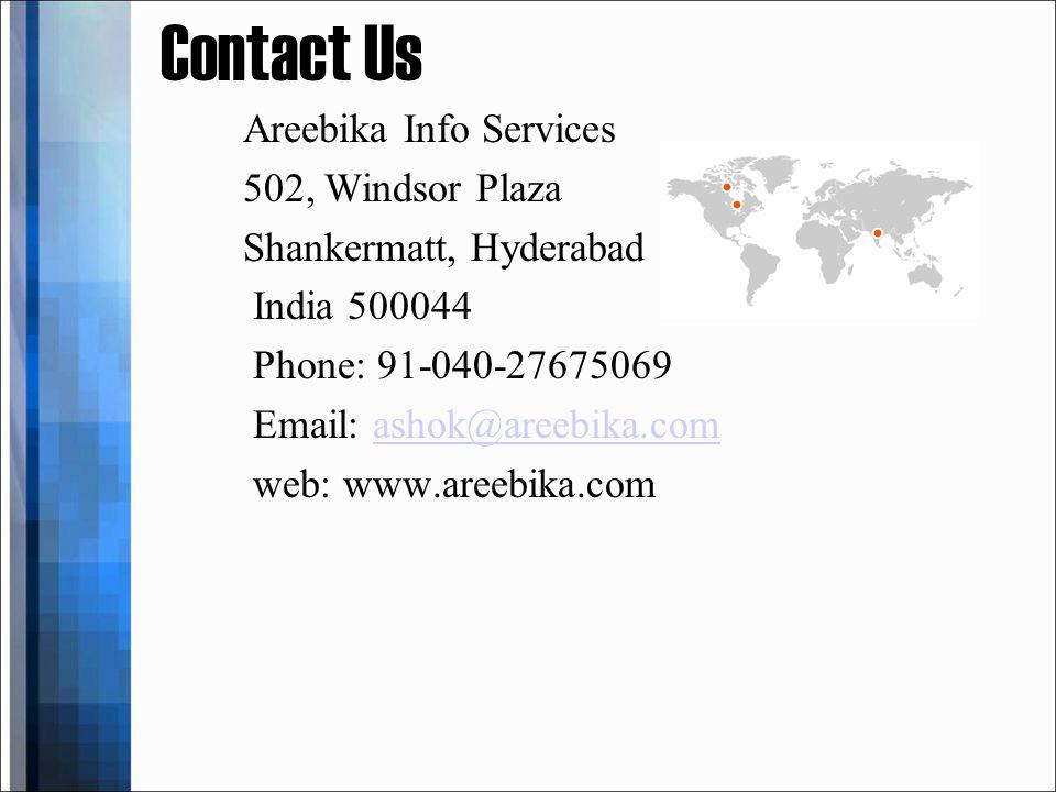 Contact Us Areebika Info Services 502, Windsor Plaza Shankermatt, Hyderabad India 500044 Phone: 91-040-27675069 Email: ashok@areebika.comashok@areebika.com web: www.areebika.com